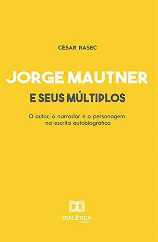 Jorge Mautner e seus múltiplos: o autor, o narrador e o personagem na escrita autobiográfica (Portuguese Edition)