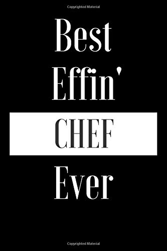Best Effin' Chef Ever: Occupation Job Cook Gift Funny Journal Notebook for Bestie Friend Her Him Wife Aunt Sister Brother Colleague - Occasion Book (Unique Alternative Idea to Greeting Card)