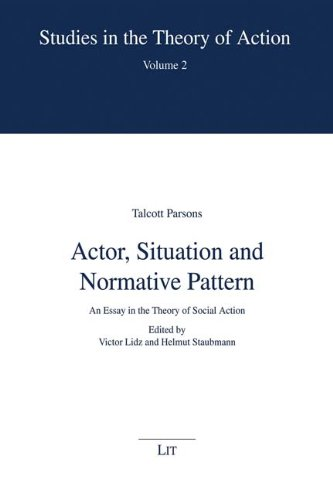 Actor, Situation and Normative Pattern: An Essay in the Theory of Social Action (Studies in the Theory of Action)