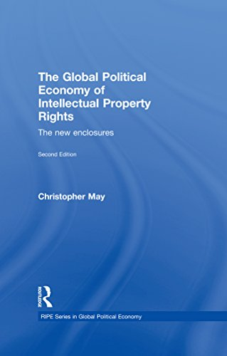 The Global Political Economy of Intellectual Property Rights, 2nd ed: The New Enclosures (RIPE Series in Global Political Economy) (English Edition)