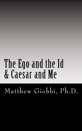 The Ego and the Id & Caesar and Me: An Introduction to the Text of Sigmund Freud Through The Twilight Zone (psymedia.org, Band 1)