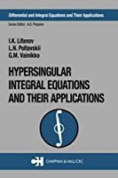 Hypersingular Integral Equations and Their Applications (Differential and Integral Equations and Their Applications)
