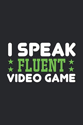 i speak fluent video game: Journal Notebook 6x9 inch,100 Page Gift for :young girl friend ghost boys student dad daughter teacher grandma kids sister ... husband girlfriend And for everyone you love