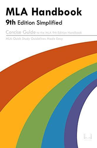 MLA Handbook 9th Edition Simplified: Concise Guide to the MLA 9th Edition Handbook: MLA Quick Study