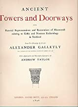 Ancient Towers and Doorways Being Pictorial Representations and Restorations of Masoncraft Relating to Celtic and Norman Ecclesiology in Scotland. Limited edition