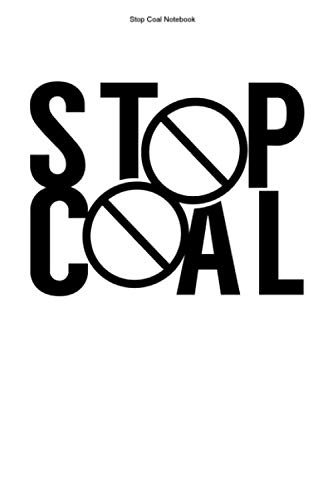 Stop Coal Notebook: 100 Pages | Lined Interior | Miner Green Energy Environment Clean Mine Gift Glob