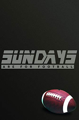 Sundays Are For Football: Football Notebook & Journal Gifts for Kids (Boys & Girls) & Adults (Men & Women) Especially Superbowl / Super Bowl Lovers ... Interior Pages.) (Football Fans, Band 17)