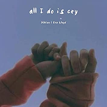 all i do is cry (feat. Eve Lloyd)