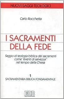 I sacramenti della fede. Saggio di teologia biblica come «Eventi di salvezza» nel tempo della Chiesa vol. 1 - Sacramentari...