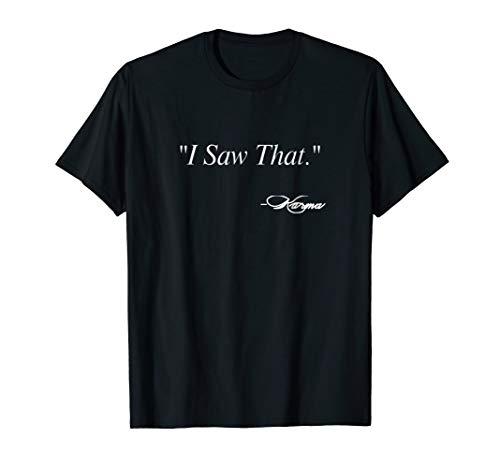 Funny Saying I saw that Karma Meme T Shirt- Men Women
