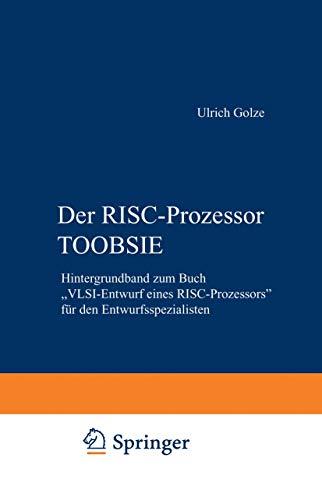 """Der Risc-Prozessor Toobsie: Hintergrundband zum Buch """"VLSI-Entwurf eines RISC-Prozessors"""" für den Entwurfsspezialisten"""
