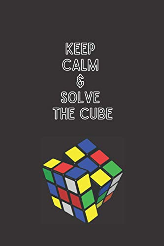 Keep Calm & Solve The Cube: Log Book To Track How Long It Takes You To Solve The Rubik's Cube