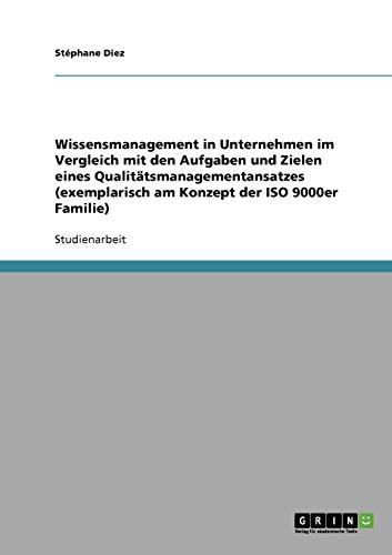 Wissensmanagement in Unternehmen im Vergleich mit den Aufgaben und Zielen eines Qualitätsmanagementansatzes (exemplarisch am Konzept der ISO 9000er Familie)