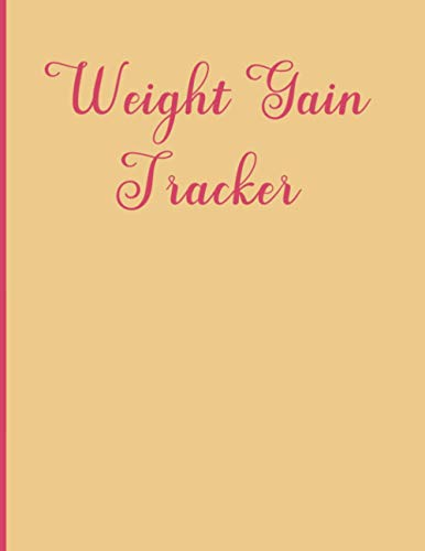 Weight Gain Tracker: Weight Gain Tracker for Women 8.5x11 Inches 120 pages