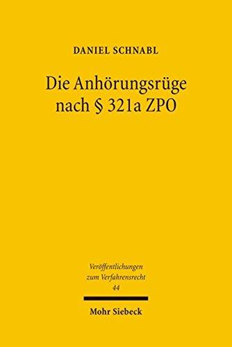 Die Anhörungsrüge nach § 321a ZPO: Gewährleistung von Verfahrensgrundrechten durch die Fachgerichte: Gewahrleistung Von Verfahrensgrundrechten Durch ... zum Verfahrensrecht, Band 44)