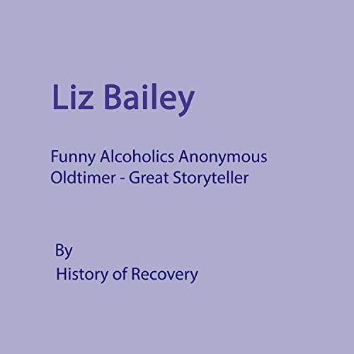 Liz Bailey Funny Alcoholics Anonymous Oldtimer Great Storyteller cover art