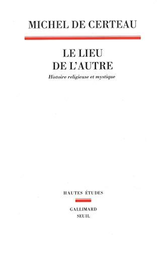 Le Lieu de l'autre. Histoire religieuse et mystique (HAUTES ETUDES) (French Edition)