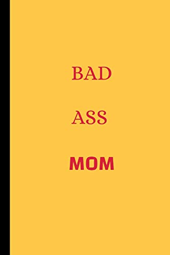 Bad Ass Mom: Funny Mom Notebook / Journal (6