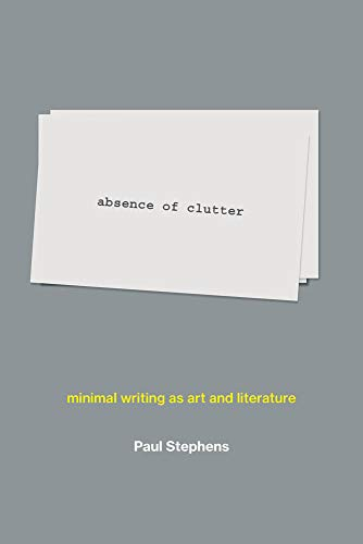 absence of clutter: minimal writing as art and literature (The MIT Press) (English Edition)