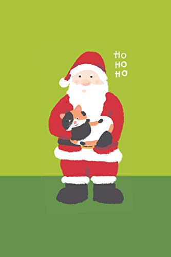 """Ho Ho Ho : Santa Claus holding Cute Calico Cat Notebook: Christmas Gift for Calico Cat Lovers   Lined Notebook with Xmas ornament border   6""""x9""""   120 pages"""