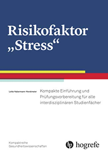 """Risikofaktor """"Stress"""": Kompakte Einführung und Prüfungsvorbereitung für alle interdisziplinären Studienfächer"""