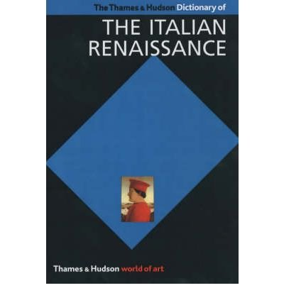 The Thames & Hudson Dictionary of the Italian Renaissance: History and Culture (World of Art) (Paperback) - Common