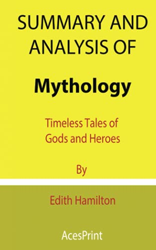 Summary and Analysis of Mythology: Timeless Tales of Gods and Heroes By Edith Hamilton