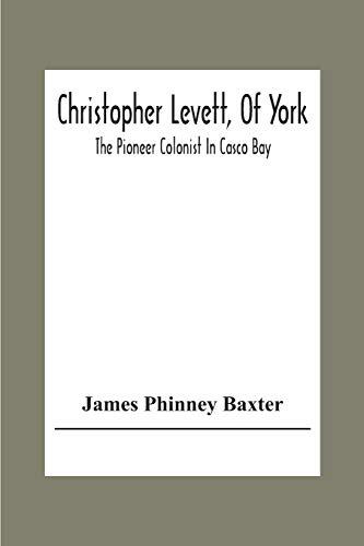 Christopher Levett, Of York; The Pioneer Colonist In Casco Bay