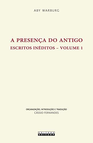 A Presença do Antigo: Escritos Inéditos (Volume 1)