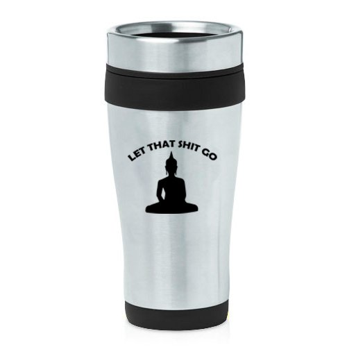 16 oz Insulated Stainless Steel Travel Mug Let That Sh-t Go Buddha Funny (Black)