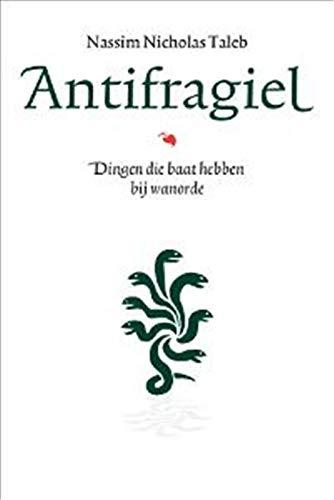 Antifragiel: dingen die baat hebben bij wanorde (Incerto)