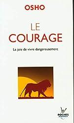 Le courage - La joie de vivre dangereusement d'OSHO