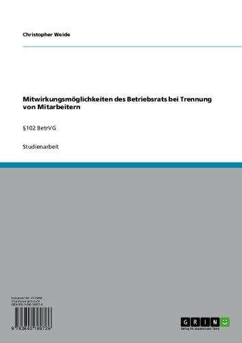 Mitwirkungsmöglichkeiten des Betriebsrats bei Trennung von Mitarbeitern: §102 BetrVG