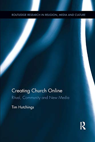 Creating Church Online: Ritual, Community and New Media (Routledge Research in Religion, Media and Culture)