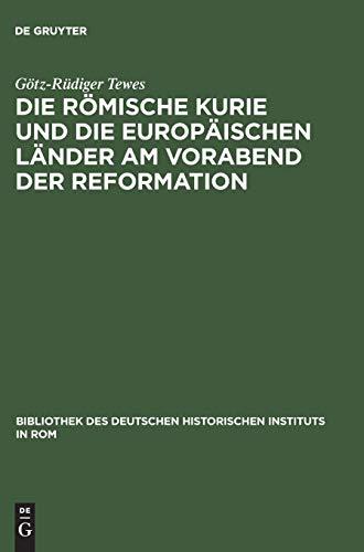 Die römische Kurie und die europäischen Länder am Vorabend der Reformation (Bibliothek des Deutschen Historischen Instituts in Rom, 95, Band 95)