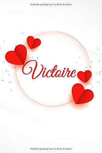 Victoire: Carnet de notes personnalisable, Cadeau prénom, Prénom personnalisé Victoire, joyeux anniversaire, Saint Valentin, Fête des mères,cadeau ... sœur, copine, fille, tante | Ligné 120 pages