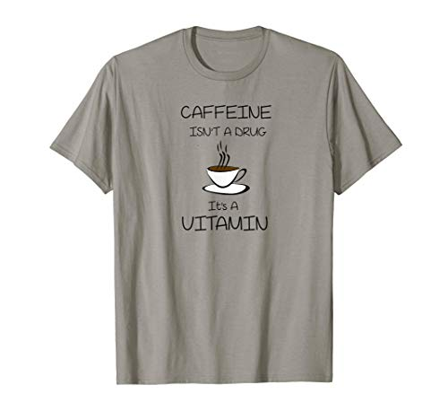Coffee Is A Vitamin Not A Drug Great Cup Of Coffee T-Shirt