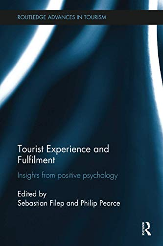 Tourist Experience and Fulfilment: Insights from Positive Psychology (Routledge advances in tourism, Band 31)