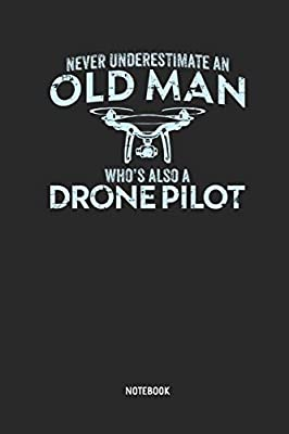 Drone Journal: The Old Man & Drone Pilot - Notebook. Great Accessories & Gift Idea for Drone Pilots, Aerial Photographer, Quadcopter Lover, UAV Hobbyist, RPV Drone Operator & sUAS Pilots.