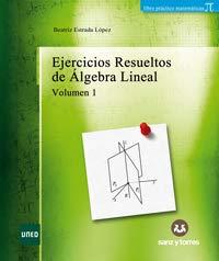 Ejercicios resueltos de álgebra lineal: volumen 1