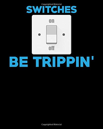 Switches Be Trippin': Funny Professional Electrician Switches Be Trippin' Cute Pun 2021-2022 Weekly Planner & Gratitude Journal (110 Pages, 8' x 10') ... Notes, Thankfulness Reminders & To Do Lists