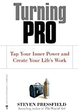 Steven Pressfield: Turning Pro : Tap Your Inner Power and Create Your Life's Work (Paperback); 2011 Edition