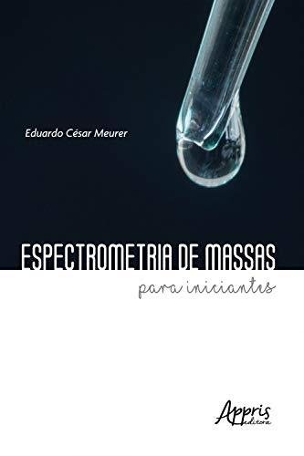 Espectrometria  de massas para iniciantes (Portuguese