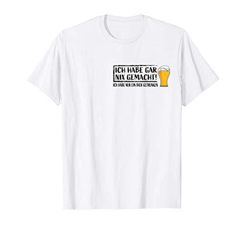 Ich Hab Gar Nichts Gemacht Nur Eine Bier Getrunken Bier Meme T-Shirt