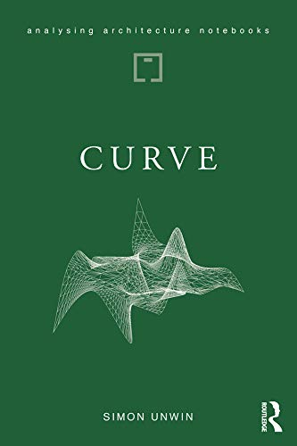 Curve: possibilities and problems with deviating from the straight in architecture (Analysing Architecture Notebooks) (English Edition)