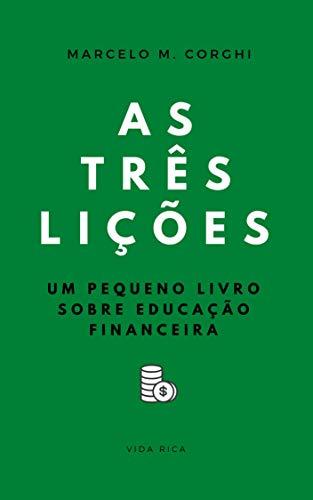 As três lições: Um pequeno livro sobre educação financeira