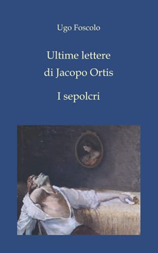 Ultime lettere di Jacopo Ortis - I sepolcri