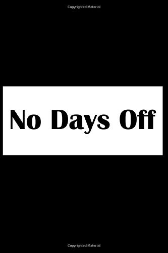 No Days Off: Motivational Notebook, Journal, Diary (120 Pages, 6 x 9)