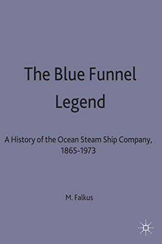 The Blue Funnel Legend: A History of the Ocean Steam Ship Company, 1865–1973