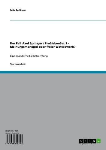 Der Fall Axel Springer / ProSiebenSat.1 - Meinungsmonopol oder freier Wettbewerb?: Eine analytische Fallbetrachtung (German Edition)